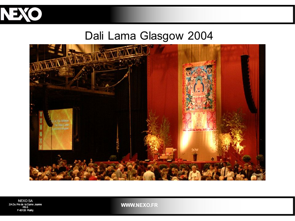 NEXO SA ZA Du Pre de la Dame Jeanne PB-5 F-60128 Plailly WWW.NEXO.FR Dali Lama Glasgow 2004