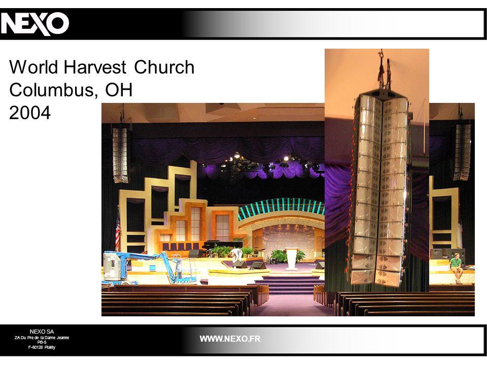 NEXO SA ZA Du Pre de la Dame Jeanne PB-5 F-60128 Plailly WWW.NEXO.FR World Harvest Church Columbus, OH 2004