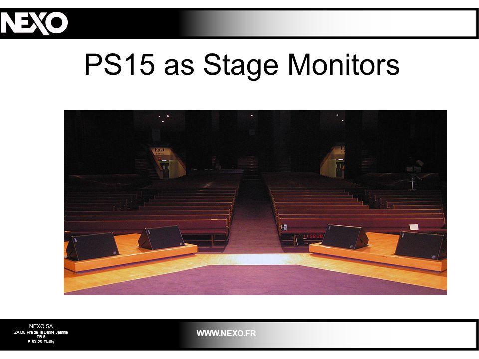 NEXO SA ZA Du Pre de la Dame Jeanne PB-5 F-60128 Plailly WWW.NEXO.FR PS15 as Stage Monitors