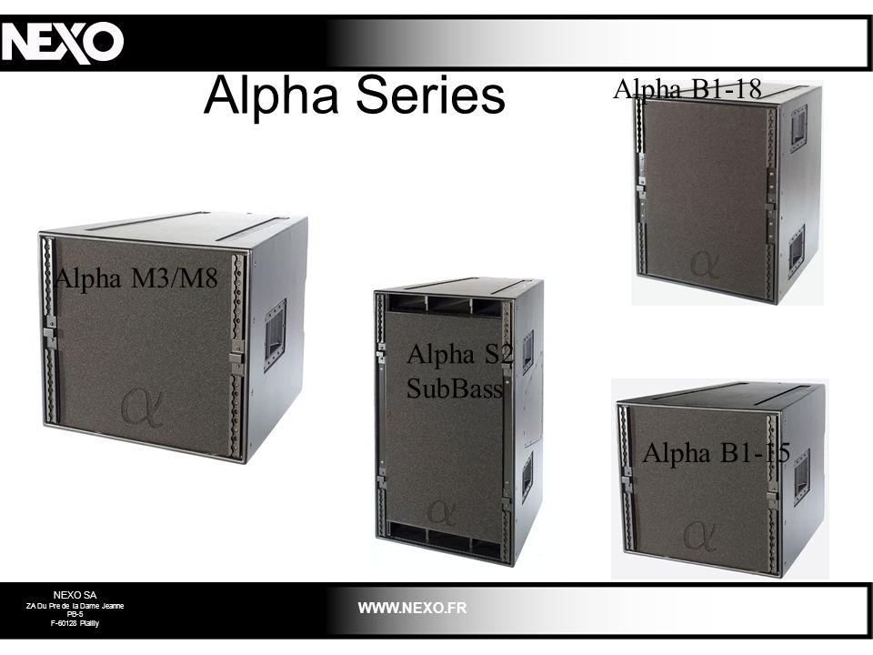 NEXO SA ZA Du Pre de la Dame Jeanne PB-5 F-60128 Plailly WWW.NEXO.FR Alpha Series Alpha B1-18 Alpha S2 SubBass Alpha B1-15 Alpha M3/M8