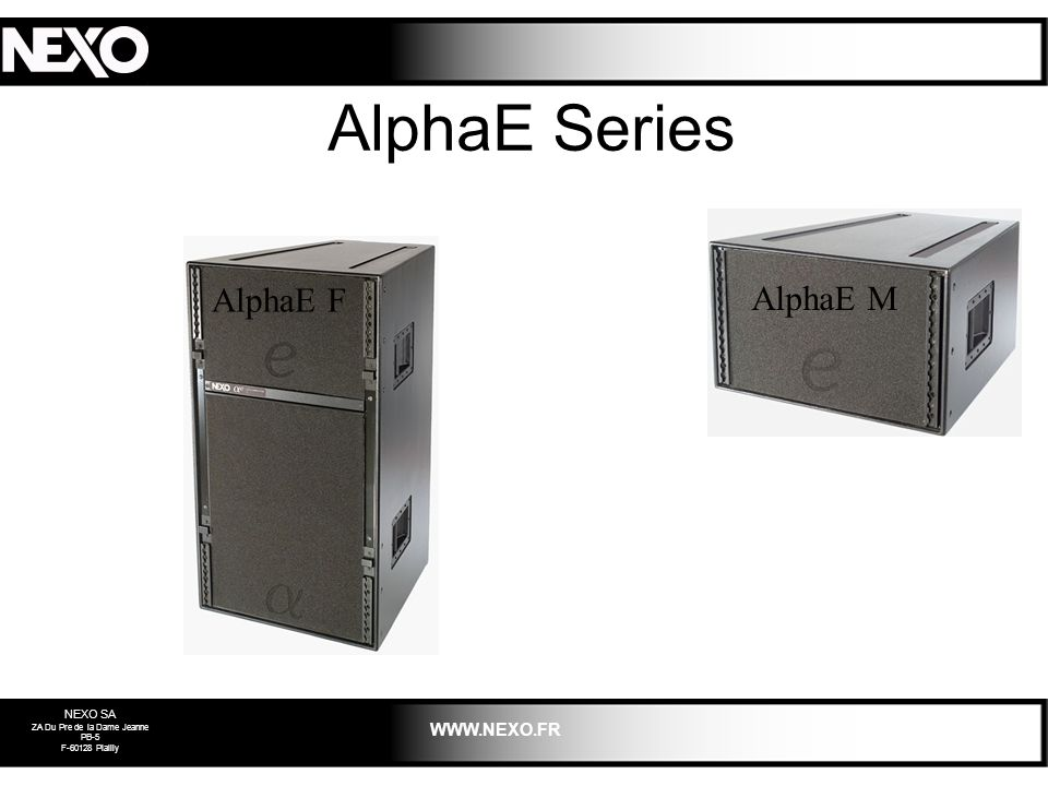 NEXO SA ZA Du Pre de la Dame Jeanne PB-5 F-60128 Plailly WWW.NEXO.FR AlphaE Series AlphaE F AlphaE M