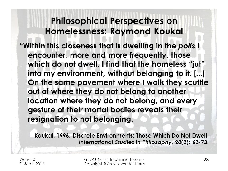 Philosophical Perspectives on Homelessness: Raymond Koukal Within this closeness that is dwelling in the polis I encounter, more and more frequently, those which do not dwell.