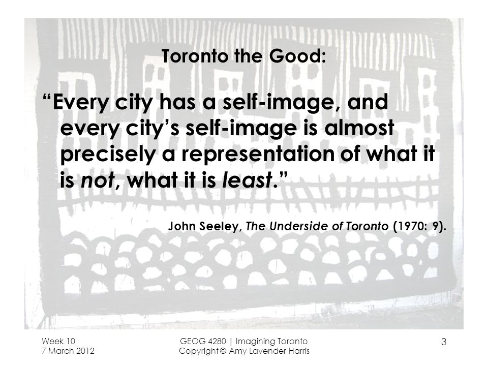 Toronto the Good: Every city has a self-image, and every citys self-image is almost precisely a representation of what it is not, what it is least.