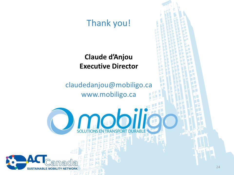 Thank you! Claude dAnjou Executive Director claudedanjou@mobiligo.ca www.mobiligo.ca 24