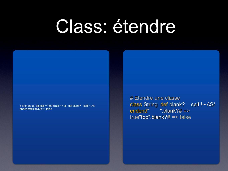 Class: étendre # Etendre un objetstr = foo class false # Etendre un objetstr = foo class << str def blank.