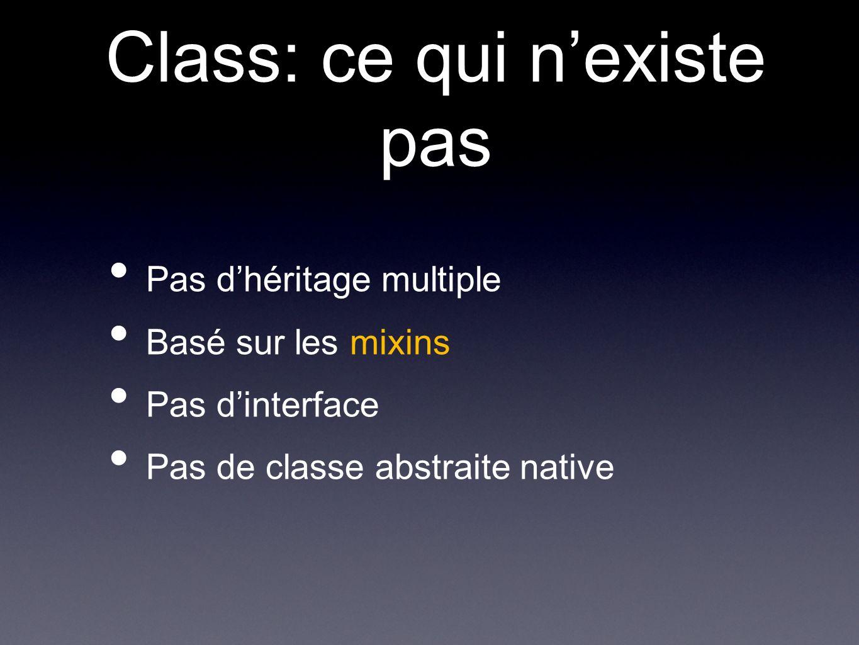 Class: ce qui nexiste pas Pas dhéritage multiple Basé sur les mixins Pas dinterface Pas de classe abstraite native