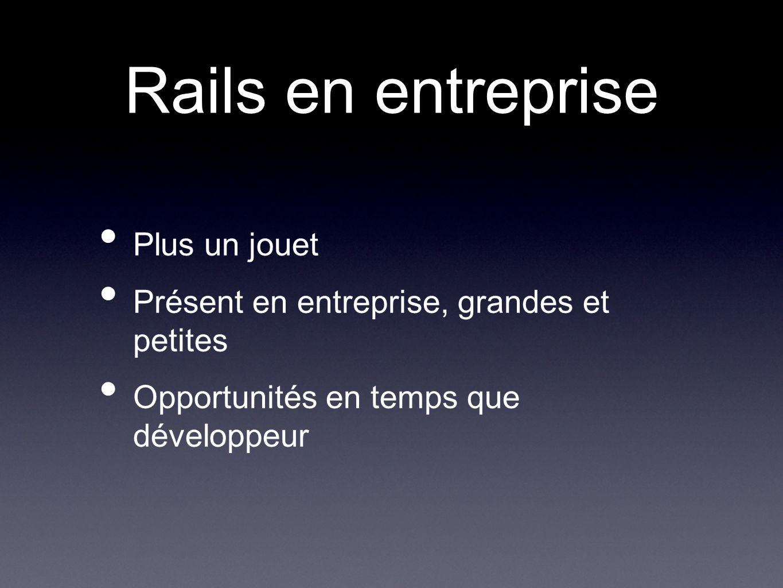 Rails en entreprise Plus un jouet Présent en entreprise, grandes et petites Opportunités en temps que développeur