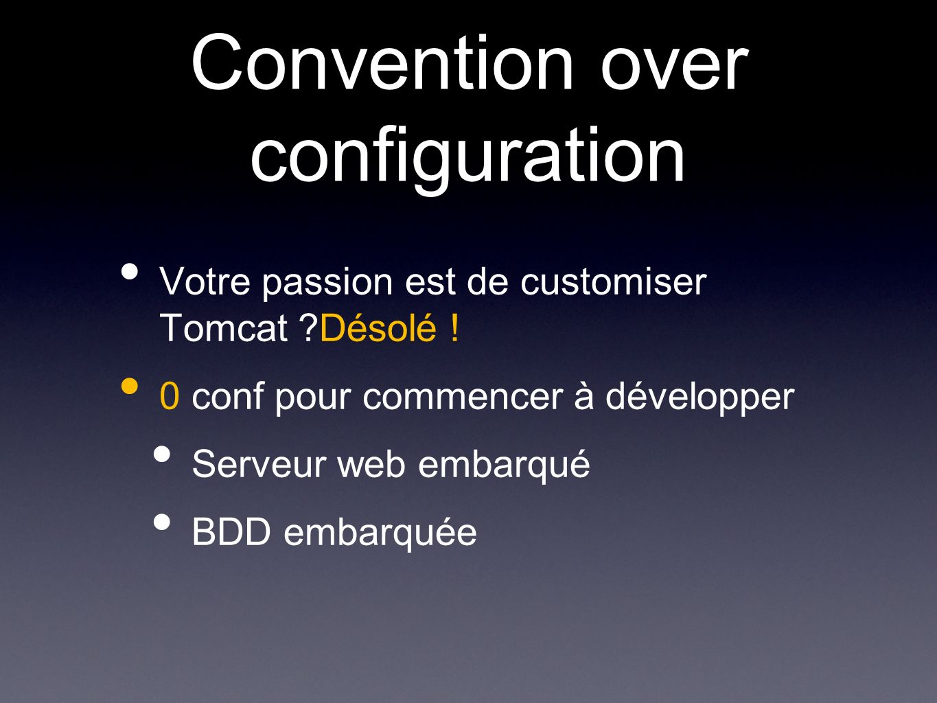 Convention over configuration Votre passion est de customiser Tomcat Désolé .