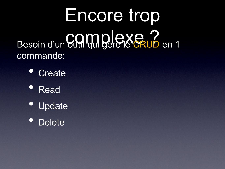 Encore trop complexe Create Read Update Delete Besoin dun outil qui gère le CRUD en 1 commande: