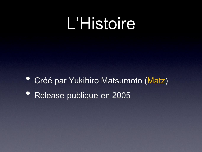 LHistoire Créé par Yukihiro Matsumoto (Matz) Release publique en 2005