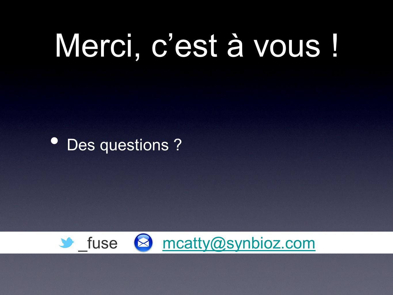 Merci, cest à vous ! Des questions _fuse mcatty@synbioz.commcatty@synbioz.com