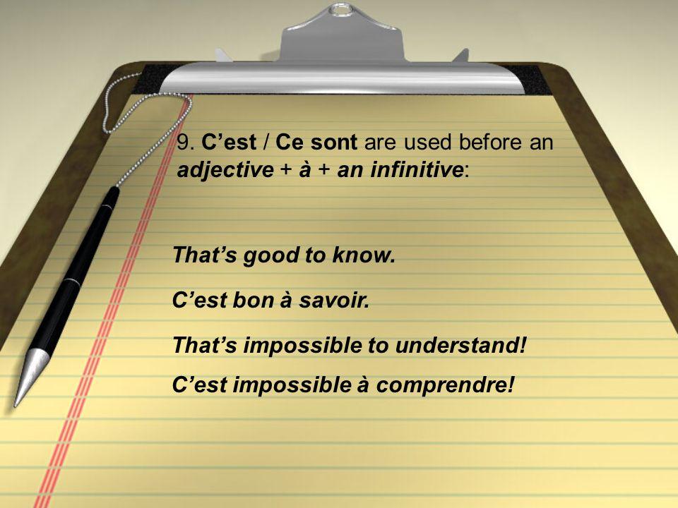9. Cest / Ce sont are used before an adjective + à + an infinitive: Cest bon à savoir. Thats good to know. Cest impossible à comprendre! Thats impossi