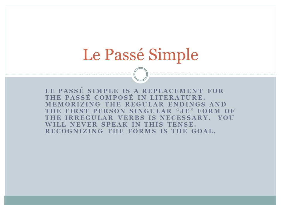LE PASSÉ SIMPLE IS A REPLACEMENT FOR THE PASSÉ COMPOSÉ IN LITERATURE.