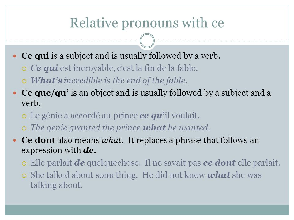 Relative pronouns with ce Ce qui is a subject and is usually followed by a verb.