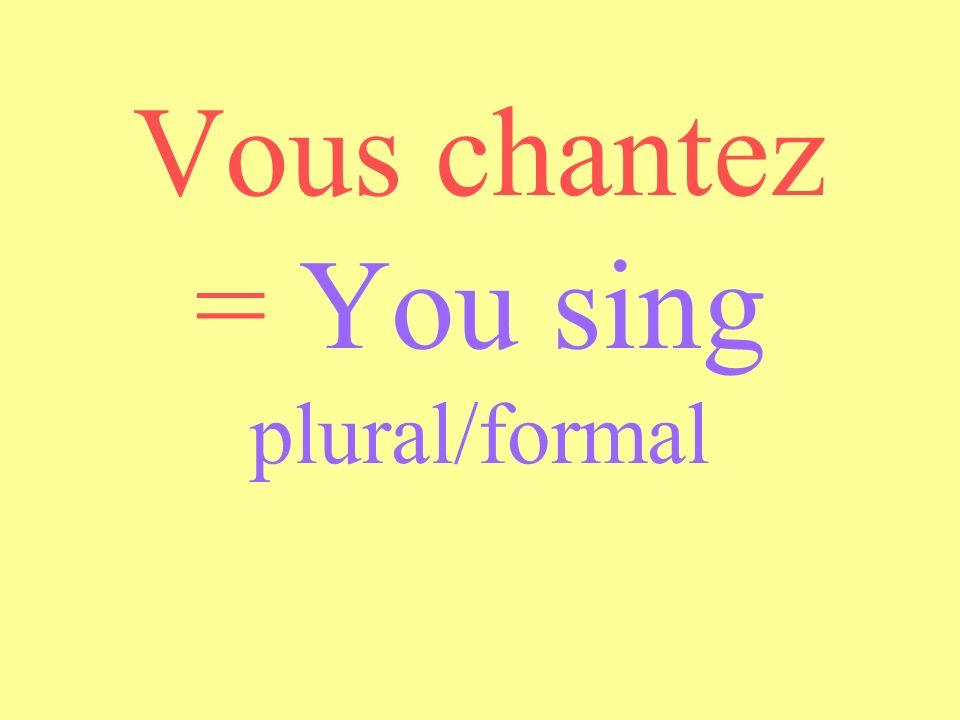 Il chante = He sings