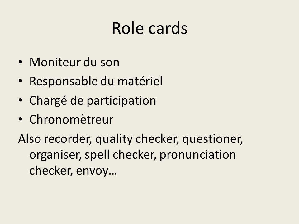 Role cards Moniteur du son Responsable du matériel Chargé de participation Chronomètreur Also recorder, quality checker, questioner, organiser, spell