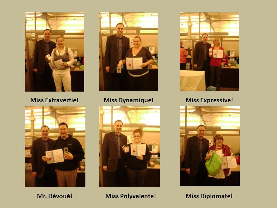 Miss Extravertie!Miss Dynamique!Miss Expressive! Mr. Dévoué!Miss Polyvalente!Miss Diplomate!