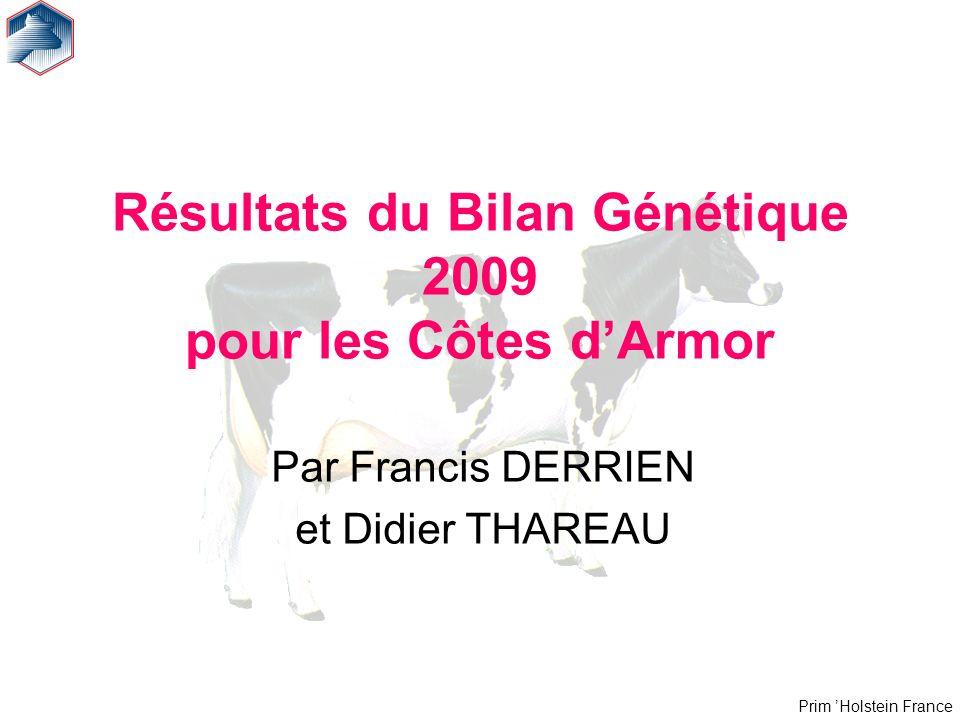 Prim Holstein France Résultats du Bilan Génétique 2009 pour les Côtes dArmor Par Francis DERRIEN et Didier THAREAU