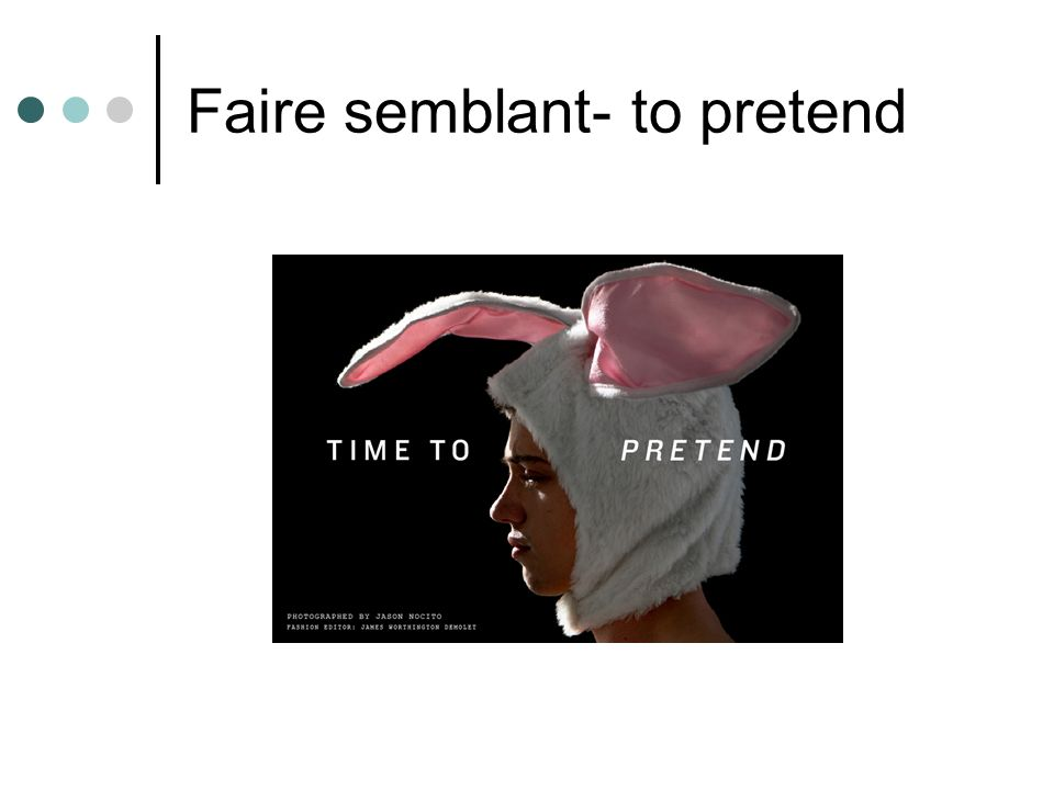 Faire semblant- to pretend