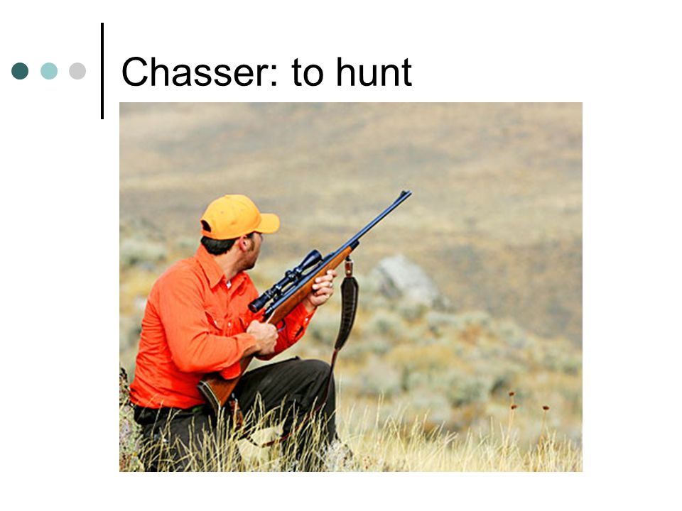 Chasser: to hunt