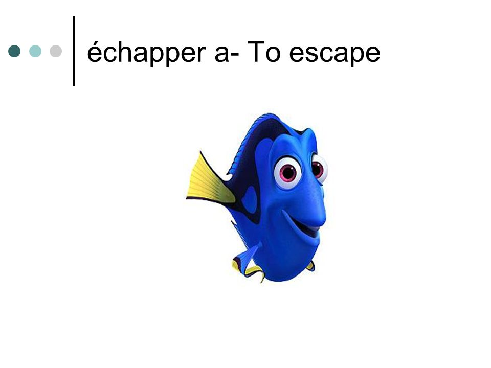 échapper a- To escape