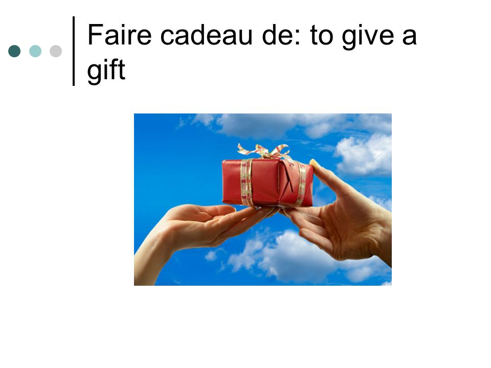 Faire cadeau de: to give a gift