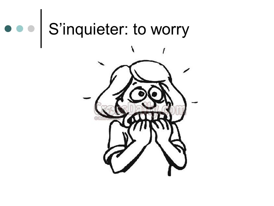Sinquieter: to worry