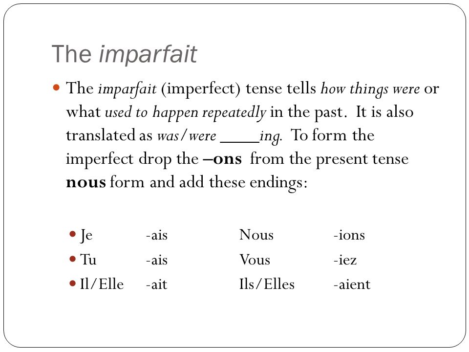 The imparfait The imparfait (imperfect) tense tells how things were or what used to happen repeatedly in the past.