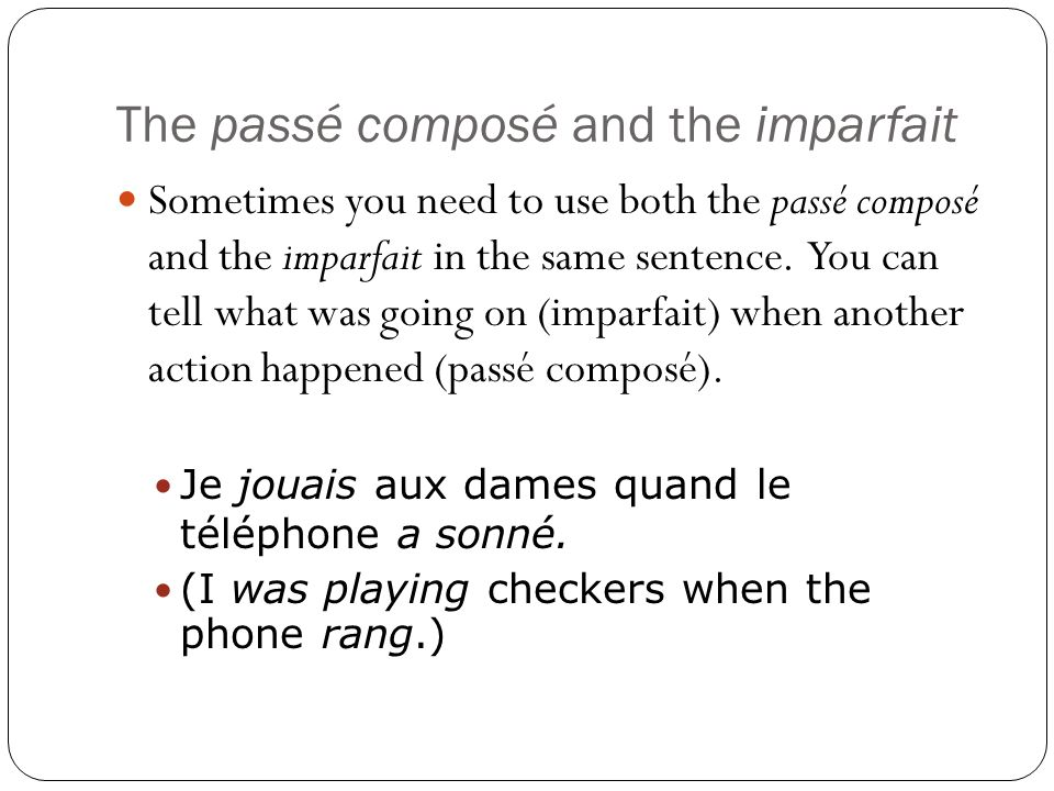 The passé composé and the imparfait Sometimes you need to use both the passé composé and the imparfait in the same sentence.