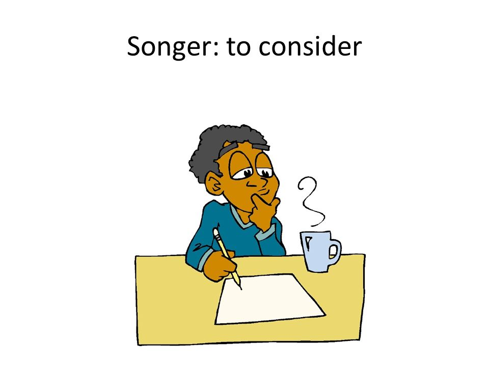Songer: to consider