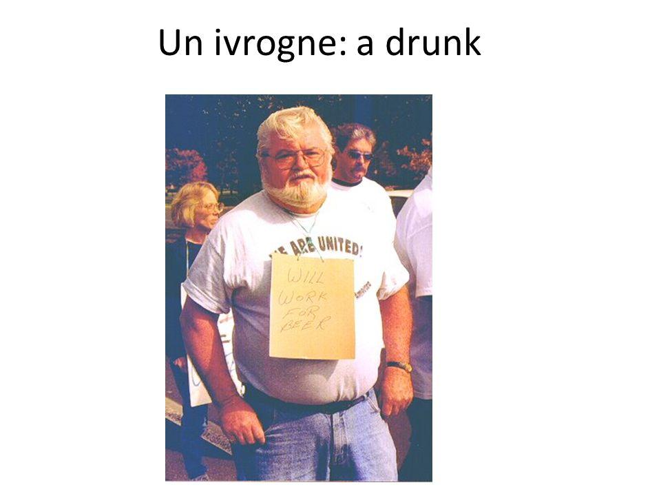 Un ivrogne: a drunk
