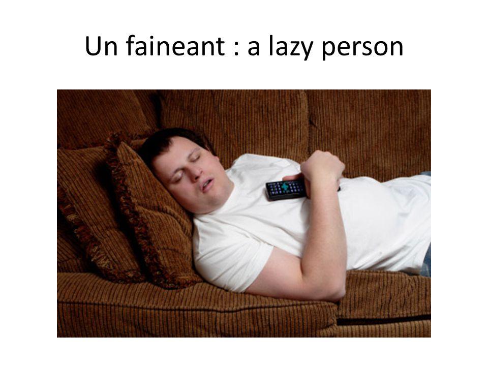 Un faineant : a lazy person