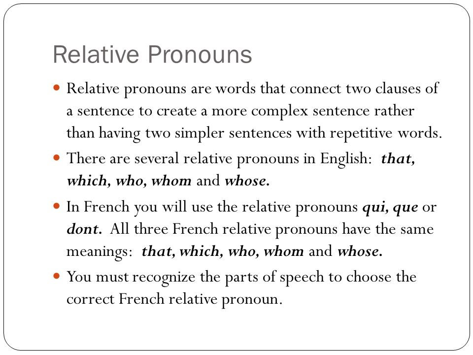 Relative Pronouns Relative pronouns are words that connect two clauses of a sentence to create a more complex sentence rather than having two simpler