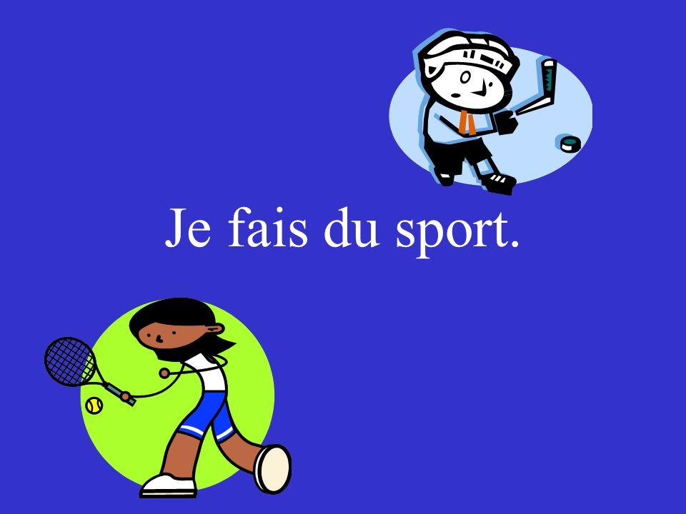 Je fais du sport.