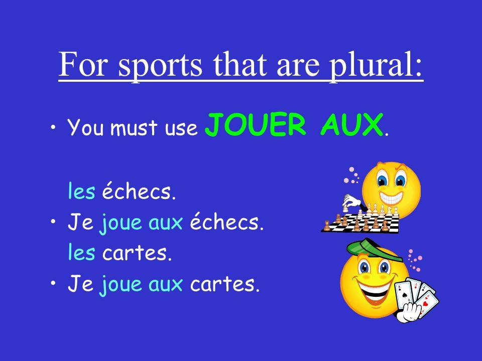 You must use JOUER AUX. les échecs. Je joue aux échecs. les cartes. Je joue aux cartes. For sports that are plural: