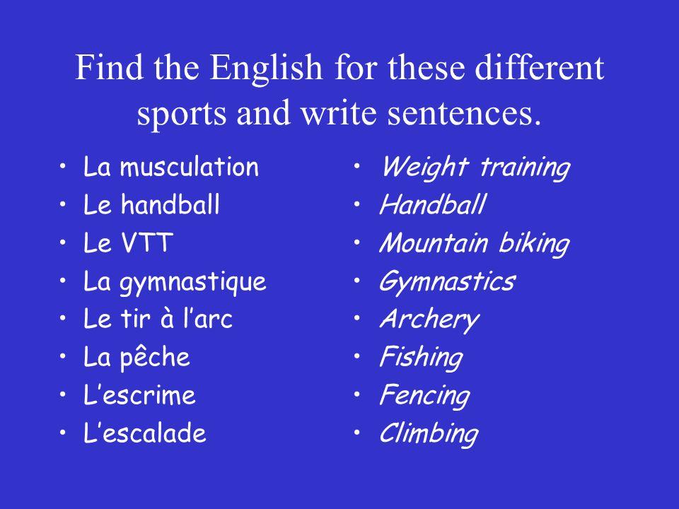 Find the English for these different sports and write sentences. La musculation Le handball Le VTT La gymnastique Le tir à larc La pêche Lescrime Lesc