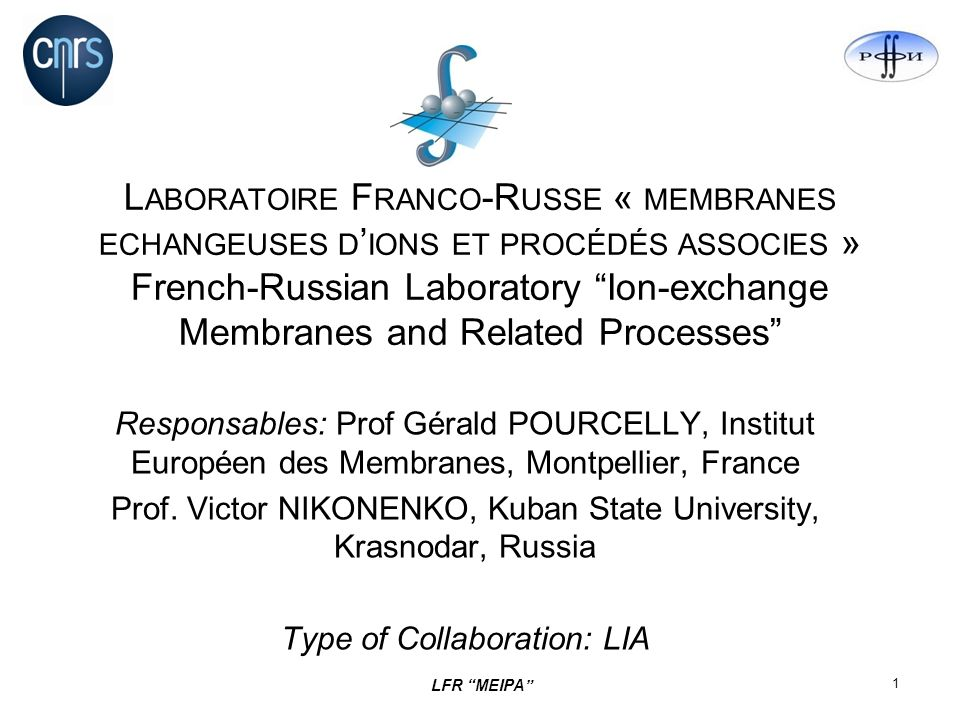LFR MEIPA 1 L ABORATOIRE F RANCO -R USSE « MEMBRANES ECHANGEUSES D IONS ET PROCÉDÉS ASSOCIES » French-Russian Laboratory Ion-exchange Membranes and Re