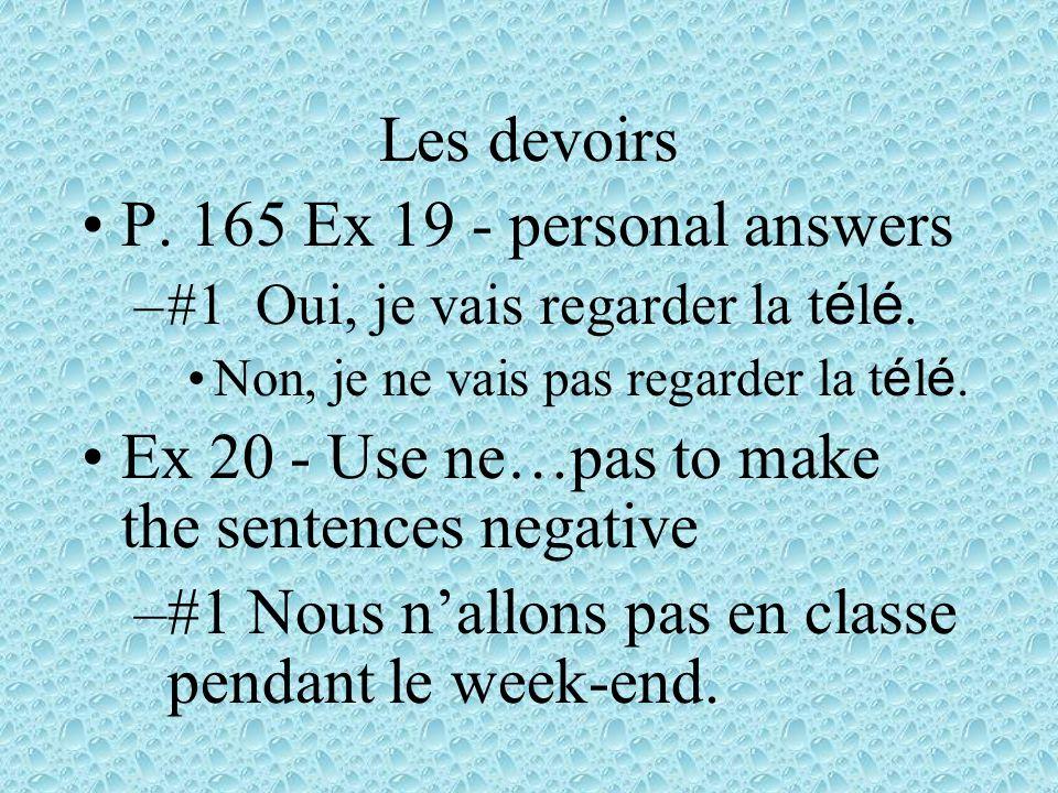 Les devoirs P.165 Ex 19 - personal answers –#1 Oui, je vais regarder la t é l é.