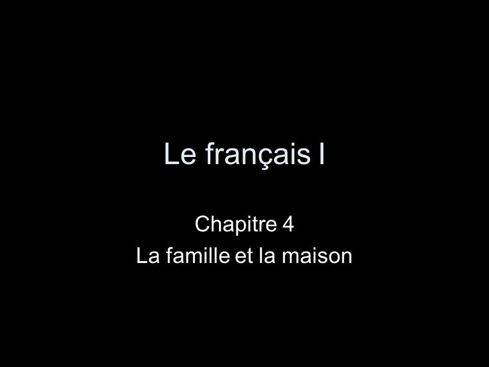 Le français I Chapitre 4 La famille et la maison