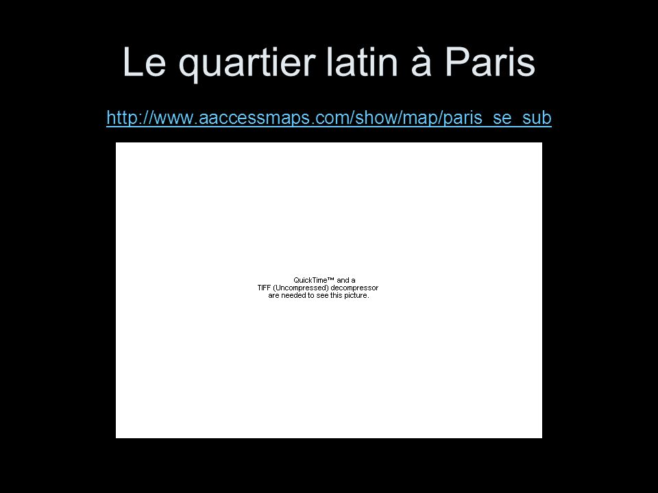 Le quartier latin à Paris http://www.aaccessmaps.com/show/map/paris_se_sub http://www.aaccessmaps.com/show/map/paris_se_sub