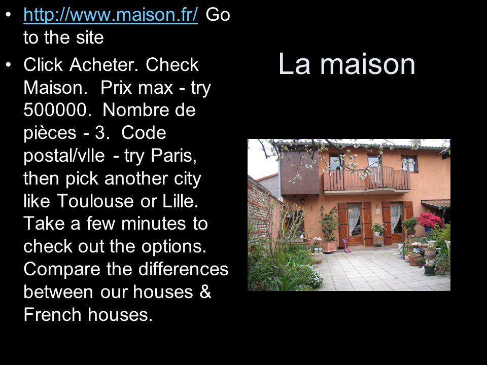 La maison http://www.maison.fr/ Go to the sitehttp://www.maison.fr/ Click Acheter. Check Maison. Prix max - try 500000. Nombre de pièces - 3. Code pos