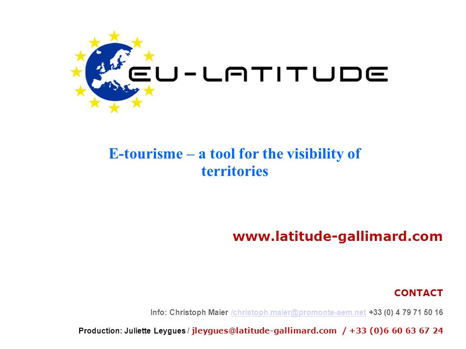 www.latitude-gallimard.com CONTACT Info: Christoph Maier /christoph.maier@promonte-aem.net +33 (0) 4 79 71 50 16/christoph.maier@promonte-aem.net Production: Juliette Leygues / jleygues@latitude-gallimard.com / +33 (0)6 60 63 67 24 E-tourisme – a tool for the visibility of territories