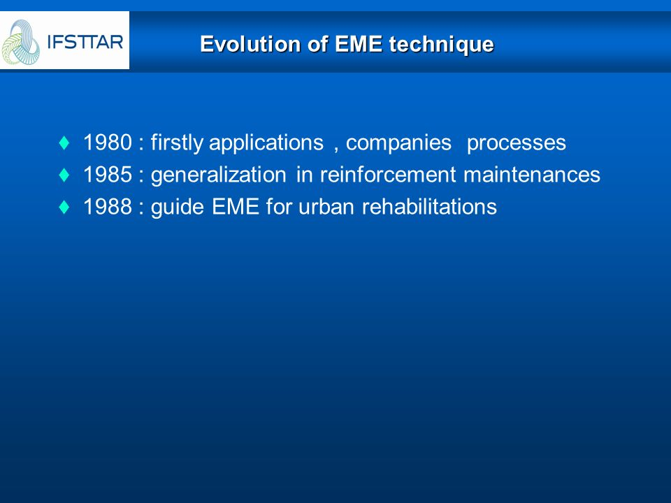 Evolution of EME technique 1980 : firstly applications, companies processes 1985 : generalization in reinforcement maintenances 1988 : guide EME for u