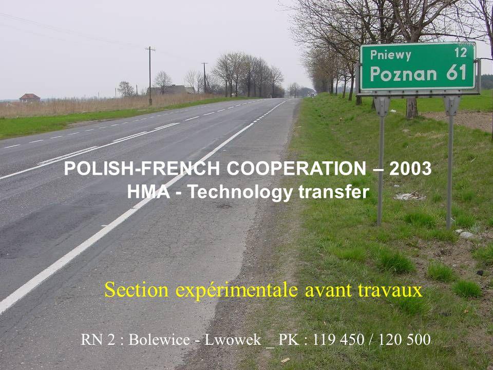 Section expérimentale avant travaux RN 2 : Bolewice - Lwowek _ PK : 119 450 / 120 500 POLISH-FRENCH COOPERATION – 2003 HMA - Technology transfer
