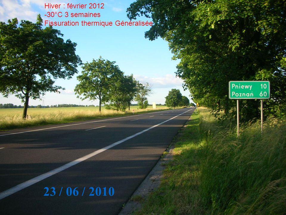 23 / 06 / 2010 Hiver : février 2012 -30°C 3 semaines Fissuration thermique Généralisée