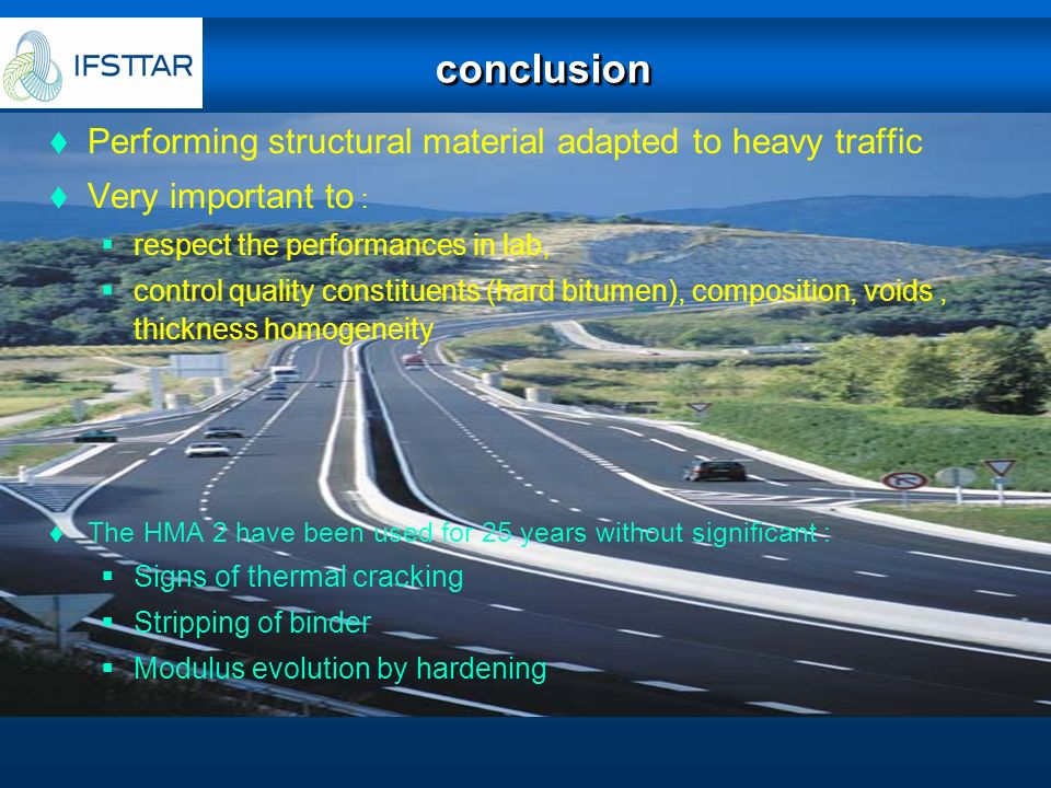 conclusionconclusion Performing structural material adapted to heavy traffic Very important to : respect the performances in lab, control quality cons
