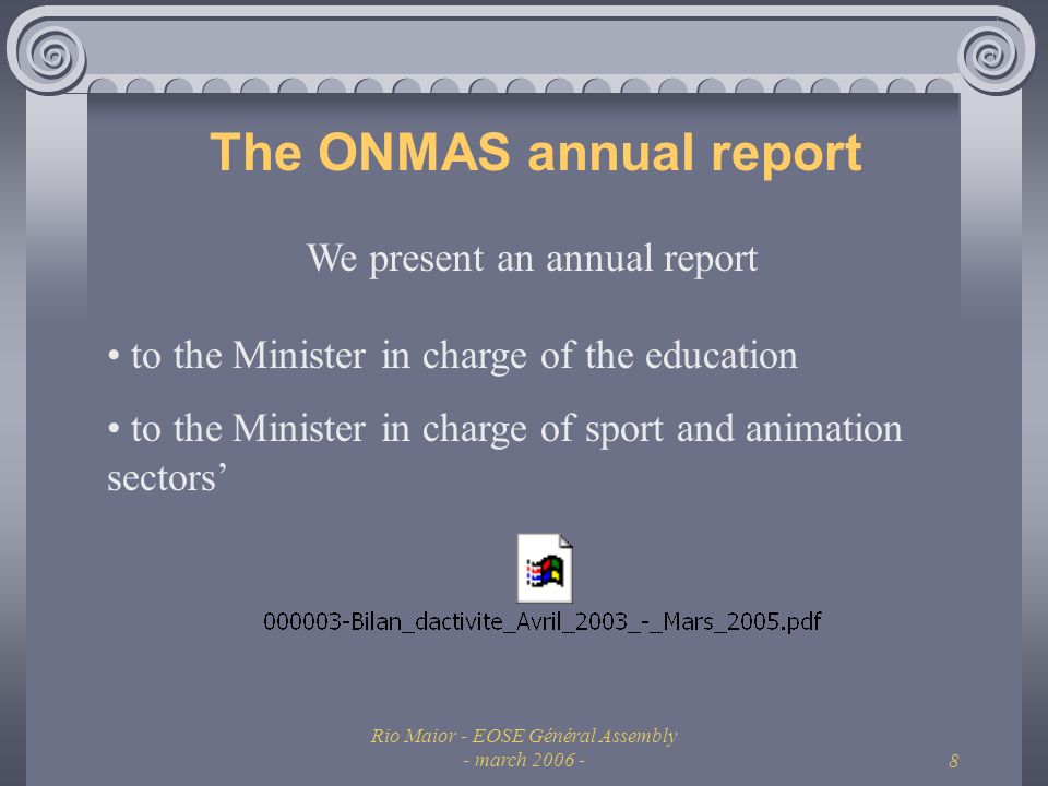 Rio Maior - EOSE Général Assembly - march 2006 -8 The ONMAS annual report to the Minister in charge of the education to the Minister in charge of sport and animation sectors We present an annual report
