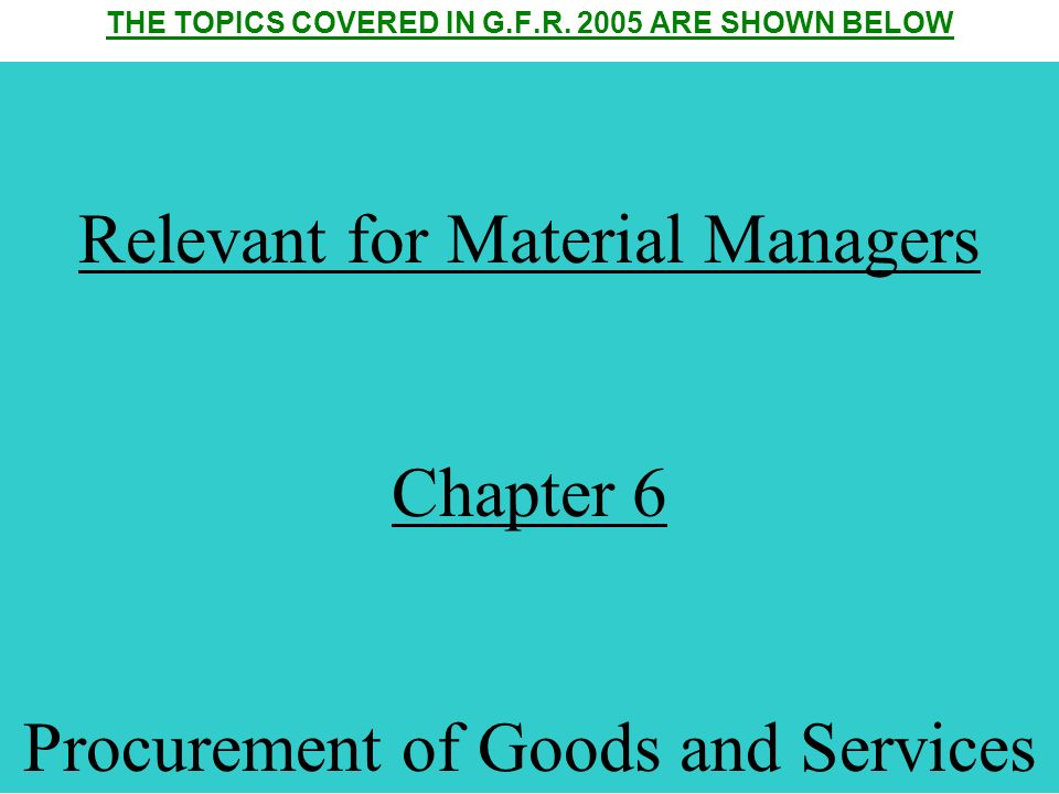 THE TOPICS COVERED IN G.F.R. 2005 ARE SHOWN BELOW Chapter 1:Introduction Chapter 2:General System Of Financial Management Chapter 3:Budget formulation