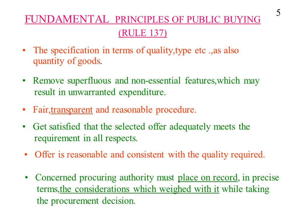 FUNDAMENTAL PRINCIPLES OF PUBLIC BUYING (RULE 137) The specification in terms of quality,type etc.,as also quantity of goods. Remove superfluous and n