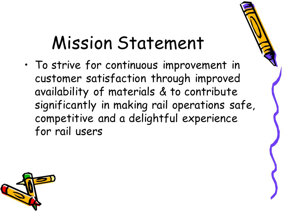 Mission Statement To strive for continuous improvement in customer satisfaction through improved availability of materials & to contribute significant